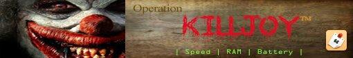 [SCRIPT] Operation Killjoy™ : Script pour optimiser et booster votre système | Rapidité | RAM | Batterie [03.03.2014] 7unu7y2y